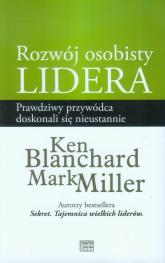 Rozwój osobisty lidera Prawdziwy przywódca doskonali się nieustannie - Blanchard Ken, Miller Mark | mała okładka