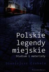 Polskie legendy miejskie Studium i materiały - Dionizjusz Czubala | mała okładka
