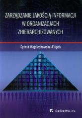 Zarządzanie jakością informacji w organizacjach zhierarchizowanych - Sylwia Wojciechowska-Filipek   mała okładka