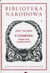 O człowieku Wybór pism filozoficznych - Józef Tischner | mała okładka