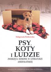 Psy, koty i ludzie Zwierzęta domowe w literaturze amerykańskiej - Małgorzata Rutkowska   mała okładka