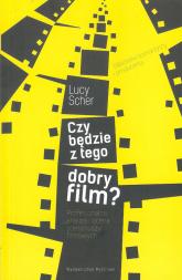Czy będzie z tego dobry film? Profesjonalna analiza i ocena scenariuszy filmowych - Lucy Scher   mała okładka