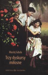 Trzy dyskursy miłosne - Maciej Gdula | mała okładka