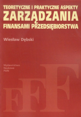 Teoretyczne i praktyczne aspekty zarządzania finansami przedsiębiorstwa - Wiesław Dębski | mała okładka