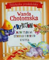 Biblioteczka przedszkolaka Wanda Chotomska dzieciom - Wanda Chotomska | mała okładka