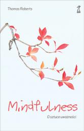 Mindfulness O sztuce uważności - Thomas Roberts | mała okładka
