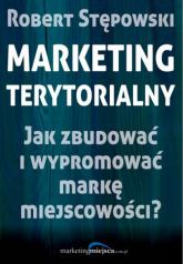 Marketing terytorialny Jak zbudować i wypromować markę miejscowości? - Robert Stępowski | mała okładka