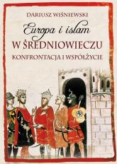 Europa i islam w średniowieczu Konfrontacja i współżycie - Dariusz Wiśniewski | mała okładka