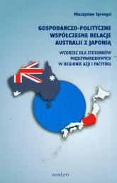 Gospodarczo-polityczne współczesne relacje Australii z Japonią Wzorzec dla stosunków międzynarodowych w regionie Azji i Pacyfiku - Mieczysław Sprengel | mała okładka