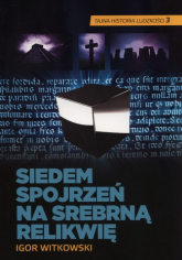 Siedem spojrzeń na srebrną relikwię - Igor Witkowski | mała okładka