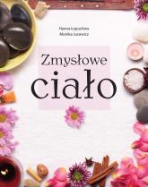Zmysłowe ciało Odkrywanie walorów kobiecości - Łopuchow Hanna, Jucewicz Monika | mała okładka