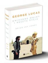 George Lucas Gwiezdne wojny i reszta życia - Jones Brian Jay   mała okładka