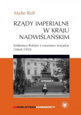 Rządy imperialne w Kraju Nadwiślańskim. Królestwo Polskie i cesarstwo rosyjskie 1864–1915 - Rolf Malte   mała okładka