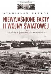 Niewyjaśnione fakty II wojny światowej zbrodnie, tajemnice, akcje wywiadu - Stanisław Zasada   mała okładka