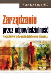 Zarządzanie przez odpowiedzialność Podstawa odpowiedzialnego biznesu - Aleksander Kisil | mała okładka
