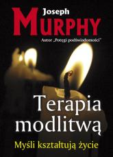 Terapia modlitwą Myśli kształtują życie - Joseph Murphy | mała okładka