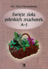 Święte zioła poleskich znachorek Tom 1 A-J - Scripti-2 Ars | mała okładka