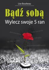 Bądź sobą Wylecz swoje 5 ran - Lise Bourbeau | mała okładka