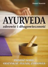AYURVEDA zdrowie i długowieczność Pomóż sobie odzyskać pełnię zdrowia - Daniel Nowicki | mała okładka