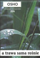 A trawa sama rośnie Komentarze do przypowieści zen - Osho | mała okładka