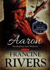 Aaron Arcykapłan brat Mojżesza Część 2 - Francine Rivers   mała okładka