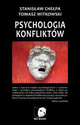 Psychologia konfliktów Praktyka radzenia sobie ze sporami - Chełpa Stanisław, Witkowski Tomasz | mała okładka