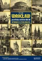 Wrocław przełomu wieków XIX/XX Opowieść o życiu miasta - Piotr Galik   mała okładka