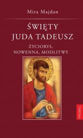 Święty Juda Tadeusz Tradycja. Nowenna. Modlitwy. - Mira Majdan   mała okładka