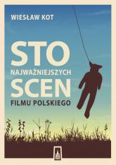 Sto najważniejszych scen filmu polskiego - Wiesław Kot | mała okładka