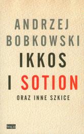 Ikkos i Sotion oraz inne szkice - Andrzej Bobkowski | mała okładka