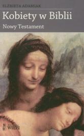 Kobiety w Biblii Nowy Testament - Elżbieta Adamiak | mała okładka