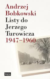 Listy do Jerzego Turowicza 1947-1960 - Andrzej Bobkowski | mała okładka