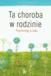 Ta choroba w rodzinie Psycholog o raku - Agnieszka Pietrzyk | mała okładka