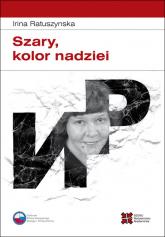 Szary kolor nadziei - Irina Ratuszynska | mała okładka