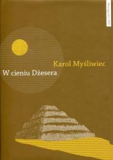 W cieniu Dżesera Badania polskich archeologów w Sakkarze - Karol Myśliwiec   mała okładka