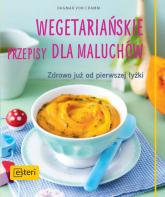 Wegetariańskie przepisy dla maluchów. Zdrowo już od pierwszej łyżki - Dagmar Cramm | mała okładka