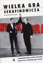 Wielka gra Serafinowicza Najpopularniejszy polski teleturniej, jego twórca i telewizja jego czasów - Maciej Reszczyński-Bernatt | mała okładka