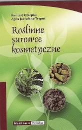Roślinne surowce kosmetyczne - Czerpak Romuald, Jabłońska-Trypuć Agata | mała okładka