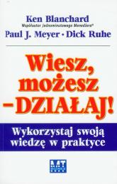 Wiesz, możesz działaj Wykorzystaj swoją wiedzę w praktyce - Blanchard Ken, Meyer Paul J., Ruhe Dick | mała okładka