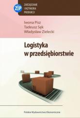 Logistyka w przedsiębiorstwie - Pisz Iwona, Sęk Tadeusz, Zielecki Władysław | mała okładka
