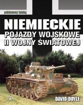 Niemieckie pojazdy wojskowe II wojny światowej Podstawowy katalog - David Doyle | mała okładka