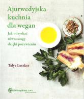 Ajurwedyjska kuchnia dla wegan - Talya Lutzker | mała okładka