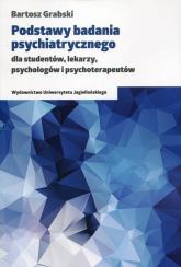 Podstawy badania psychiatrycznego dla studentów, lekarzy, psychologów i psychoterapeutów - Bartosz Grabski | mała okładka