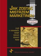 Jak zostać mistrzem marketingu czyli o zasadach dzięki którym dzwoni kasa - Fox Jeffrey J. | mała okładka