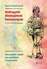 Androgynia dionizyjskość homoerotyzm Niezwykłe wątki europejskiej tożsamości - Paweł Fijałkowski   mała okładka
