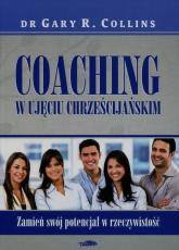 Coaching w ujęciu chrześcijańskim Zamień swój potencjał w rzeczywistość - Collins Gary R. | mała okładka