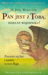 Pan jest z Tobą dzielny wojowniku Przestań się bać i uwierz w moc Boga - Józef Witko | mała okładka