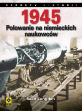 1945 Polowanie na niemieckich naukowców - Sean Longden   mała okładka