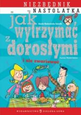 Jak wytrzymać z dorosłymi i nie zwariować niezbędnik nastolatka - Aniela Cholewińska-Szkolik   mała okładka