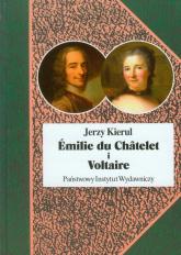 Emilie du Chatelet i Voltaire czyli umysłowe powinowactwa z wyboru - Jerzy Kierul | mała okładka